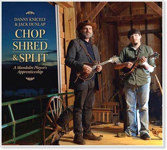 Danny Knicely & Jack Dunlap: Chop, Shred & Split - A Mandolin Player's Apprenticeship