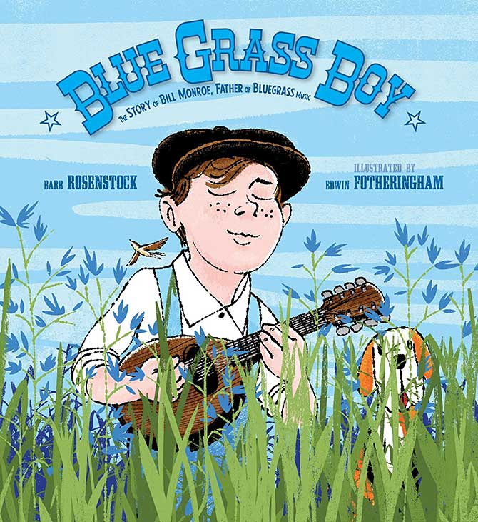 Blue Grass Boy: The Story of Bill Monroe, Father of Bluegrass Music