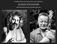 Acoustic Disc Launches Acoustic Encounters with Danny Barnes & David Grisman