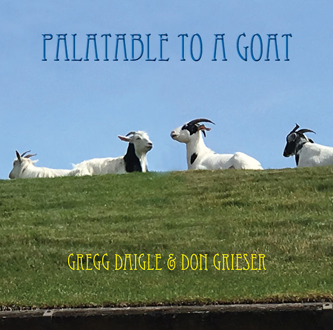 Gregg Daigle and Don Grieser - Palatable to a Goat