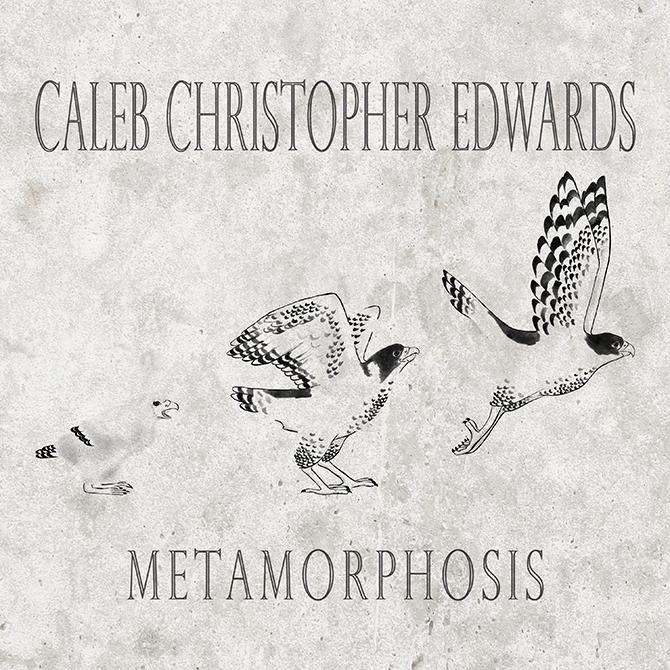 Caleb Edwards: Metamorphosis