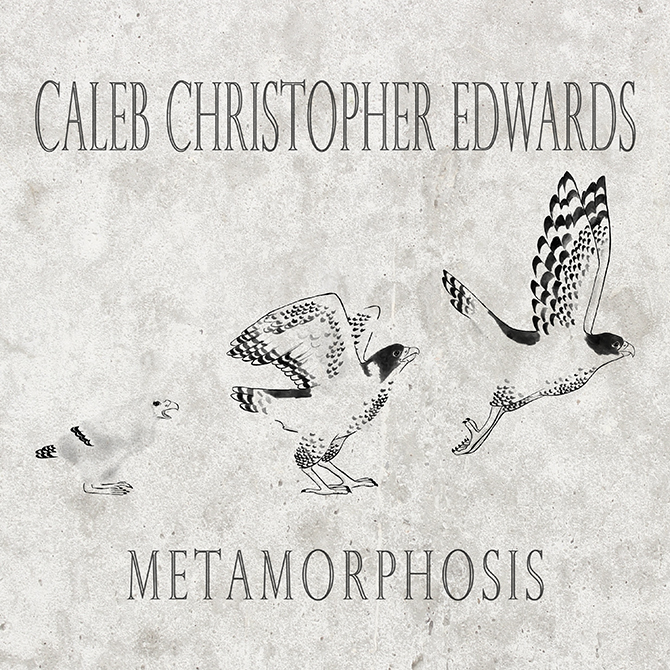 Caleb Edwards: Metamorphosis