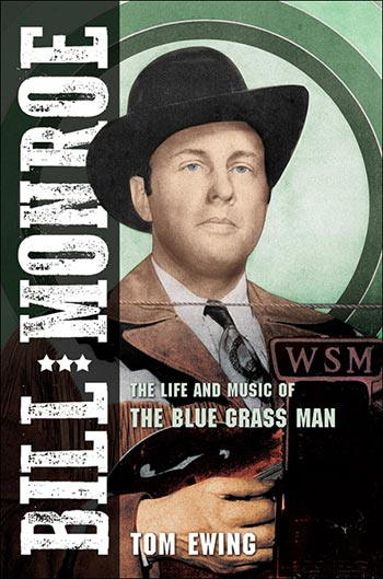 Bill Monroe - The Life and Music of the Blue Grass Man