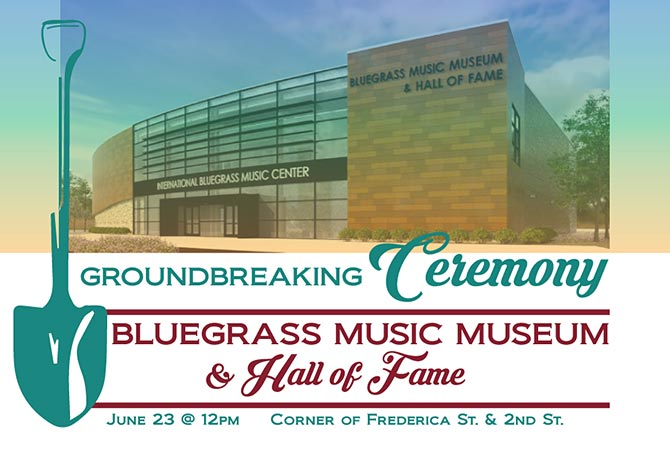 Ground Breaking for New Bluegrass Music Museum and Hall of Fame set for Thursday June 23 at Noon.