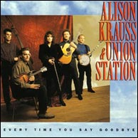 Alison Krauss & Union Station, Every Time You Say Goodbye, from 1992. Click to purchase.