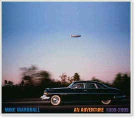 MIke Marshall - An Adventure, 1999-2009