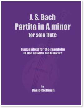 J.S. Bach Partita in A minor for Solo Flute: Transcribed For Mandolin by Daniel Sellman