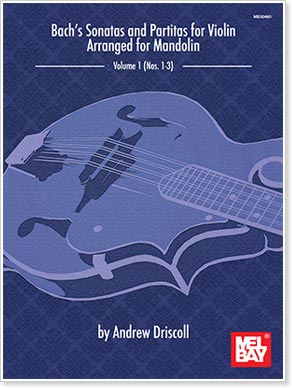 From Mel Bay - Bach's Sonatas and Partitas for Solo Violin Arranged for Mandolin by Andrew Driscoll