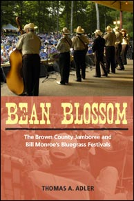 Thomas A. Adler's forthcoming book, Bean Blossom: The Brown County Jamboree and Bill Monroe's Bluegrass Festivals. University of Illinois Press.
