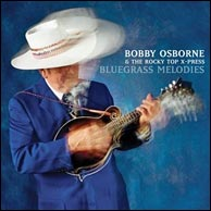 Bobby Osborne and The Rocky Top X-Press, Bluegrass Melodies, 2007. Click to purchase from BobbyOsborne.com.