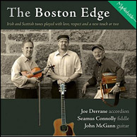 The Boston Edge: Joe Derrane, accordion; John McGann, guitar and mandolin; Seamus Connolly, fiddle. From 2004. Click to purchase.