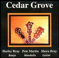 Cedar Grove - Harley Bray, Pete Martin, Shera Bray