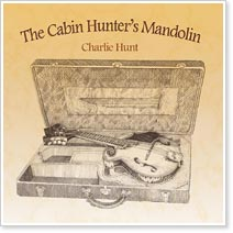 Charles Hunt - The Cabin Hunter's Mandolin