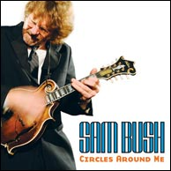 Sam Bush's new recording Circles Around Me, 2009. Click to purchase at sambush.com.