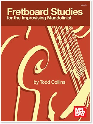 Fretboard Studies for the Improvising Mandolinist - by Todd Collins