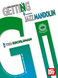Ted Eschliman's Getting Into Jazz Mandolin, from Mel Bay Publications, Inc.