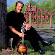 Adam Steffey's 2002 solo recording, Grateful. Click to purchase.