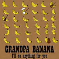 Banana's new recording: Grandpa Banana - I'll Do Anything For You