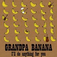 Banana's new recording: Grandpa Banana - I'll Do Anything For You