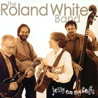The Roland White Band's <i>Jelly on My Tofu</i>. Nominated for a 2003 Grammy. Click to purchase from rolandwhite.com.