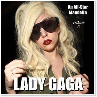 An All-Star Mandolin Tribute To Lady Gaga