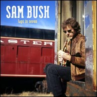 Sam Bush - Laps In Seven, 2006. Click to purchase at sambush.com.