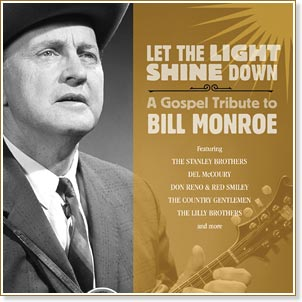 Let The Light Shine Down - A Gospel Tribute To Bill Monroe