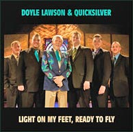 Light On My Feet, Ready to Fly - latest recording from Doyle Lawson & Quicksilver on Rounder. Click to purchase from doylelawson.com.