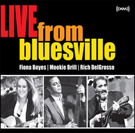 Fiona Boyes, Mookie Brill and Rich DelGrosso - Live From Bluesville, 2008. Click to purchase.