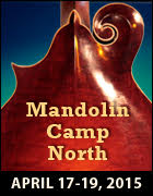 Mandolin Camp North, April 17-19, 2015 and Banjo Camp North, May 15-17, 2015