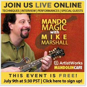 ArtistWorks and Mandolin Cafe Present Mando Magic with Mike Marshall, July 9 at 5:30 p.m. Pacific Time/8:30 p.m. Eastern time