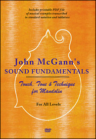 John McGann's Sound Fundamentals: Touch, Tone and Technique for Mandolin DVD. From 2007. Click to purchase.