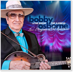 Bobby Osborne and The Rocky Top X-Press - New Bluegrass & Old Heartaches