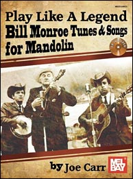 Play Like A Legend Book/CD Set Bill Monroe Tunes & Songs for Mandolin, by Joe Carr. Click to purchase.
