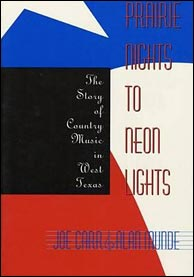 Prairie Nights to Neon Lights: The Story of Country Music in West Texas, by Joe Carr and Alan Munde. Click to purchase.