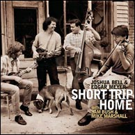 Short Trip Home. Sam Bush, Mike Marshall Edgar Meyer and Joshua Bell, 1999. Click to puchase from amazon.com.