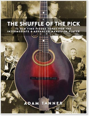 The Shuffle of the Pick - 12 Old-Time Fiddle Tunes for the Intermediate and Advanced Mandolin Player