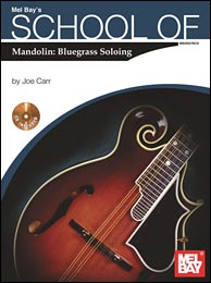 Joe Carr's best selling School of Mandolin, Bluegrass Soloing from Mel Bay. Click to purchase.