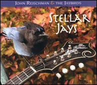 John Reischman and the Jaybirds' latest recording, Stellar Jays, from 2007. Click image to enlarge.