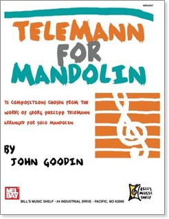 John Goodin - Telemann for Mandolin: 72 Compositions from the Works of Georg Philipp Telemann Arranged for Solo Mandolin