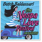 Butch Baldassari - The Vespa Love Festival Sessions