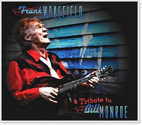 Frank Wakefield: A Tribute to Bill Monroe